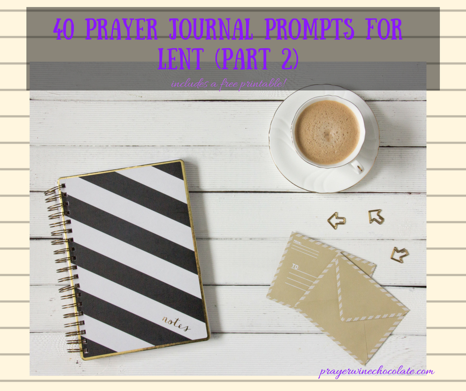 40 Prayer Journal Prompts for Lent (part 2) {Includes a Free Printable}