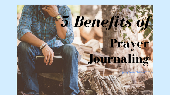 5 Benefits of Prayer Journaling