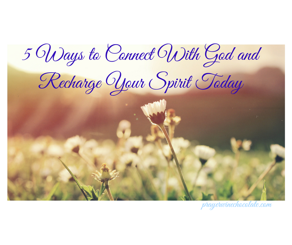 5 Ways to Connect With God and Recharge Your Spirit Today