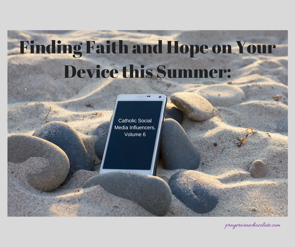 Finding Faith and Hope on Your Device this Summer: Catholic Social Media Influencers, Volume 6