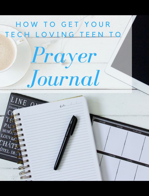 How to Get Your Tech Loving Teen to Prayer Journal