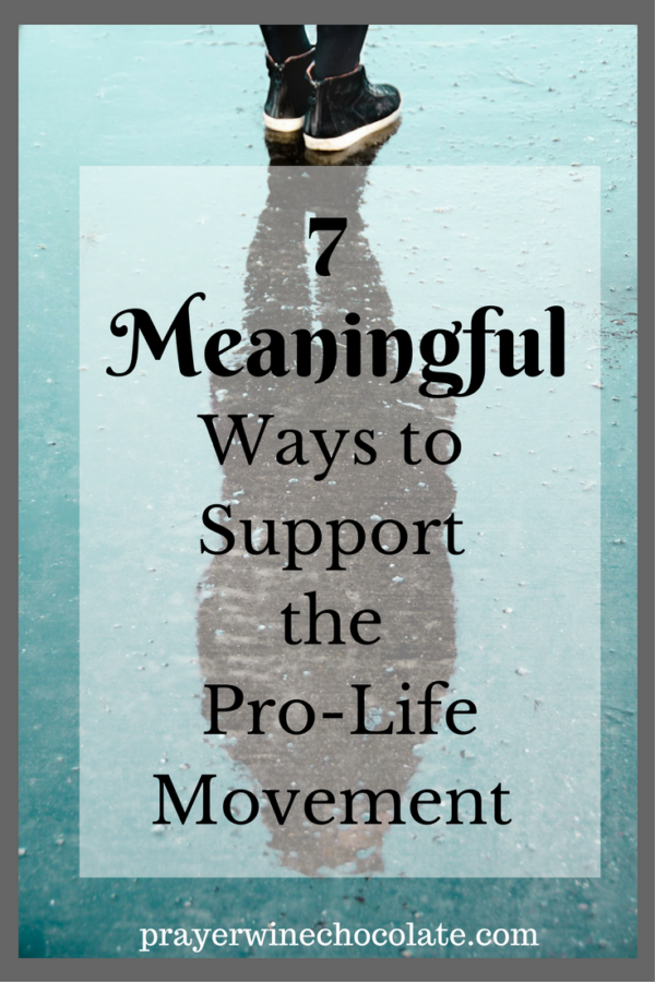 7 Meaningful Ways to Support the Pro-Life Movement
